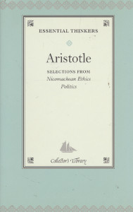 Aristotle, Selections from Nicomachean, Ethics, Politics,