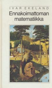 Ennakoimattoman matematiikka,Ekeland Ivar