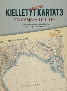 Kielletyt kartat 3 Itä-Karjala 1941-1944,Martimo, Pekkanen, Tarkka