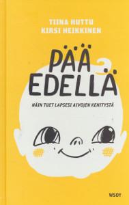 Pää edellä, näin tuet lapsesi aivojen kehitystä,Huttu Tiina, Heikkinen Kirsi