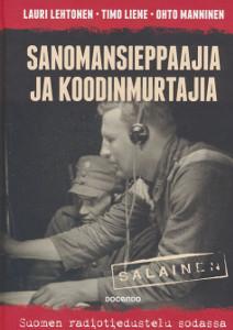 Sanomansieppaajia ja koodinmurtajia, Suomen radiotiedustelu sodassa,Lehtonen Lauri, Liene Timo, Manninen Ohto