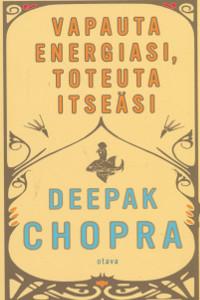 Vapauta energiasi, toteuta itseäsi,Chopra Deepak